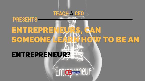 23 Entrepreneurs Debate if You Can Learn to be an Entrepreneur