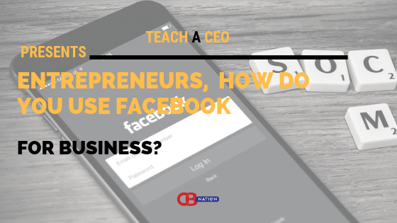 25 Entrepreneurs Reveal How They Use Facebook For Business - Teach a CEO